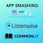 App Smashing Listenwise & CommonLit
