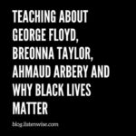 Teaching about George Floyd, Breonna Taylor, Ahmaud Arbery and Black Lives Matter
