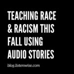 Teaching about Race & Racism this Fall Using Audio Stories