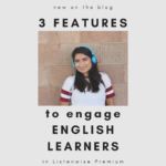3 Special Features in Listenwise to Engage English Learners in Listening