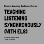 Teaching Listening on Zoom: Pairing Synchronous & Asynchronous Remote Learning Instruction