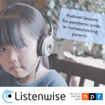 Podcast Lessons for Learning Pods & Homeschooling Parents